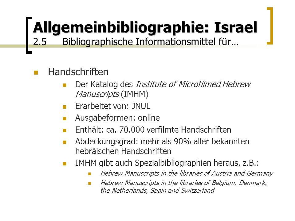 Allgemeinbibliographie: Israel Allgemeinbibliographie: Israel 2.5Bibliographische Informationsmittel für… Handschriften Der Katalog des Institute of Microfilmed Hebrew Manuscripts (IMHM) Erarbeitet von: JNUL Ausgabeformen: online Enthält: ca.
