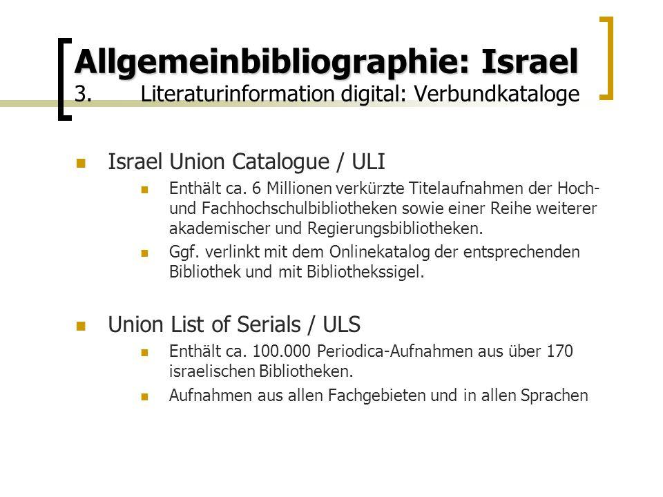 Allgemeinbibliographie: Israel Allgemeinbibliographie: Israel 3.Literaturinformation digital: Verbundkataloge Israel Union Catalogue / ULI Enthält ca.