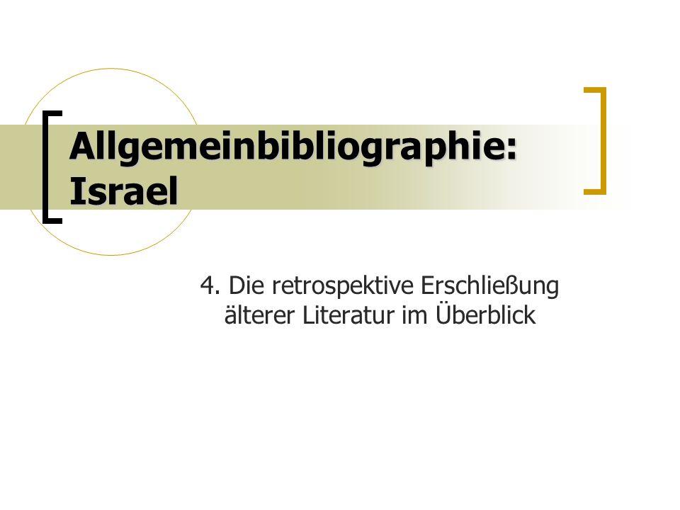 Allgemeinbibliographie: Israel 4. Die retrospektive Erschließung älterer Literatur im Überblick