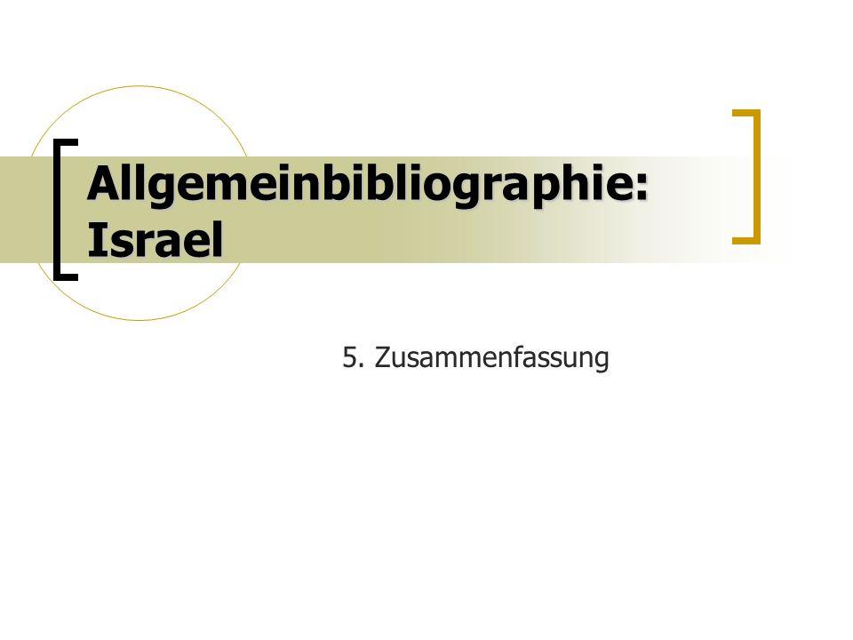 Allgemeinbibliographie: Israel 5. Zusammenfassung