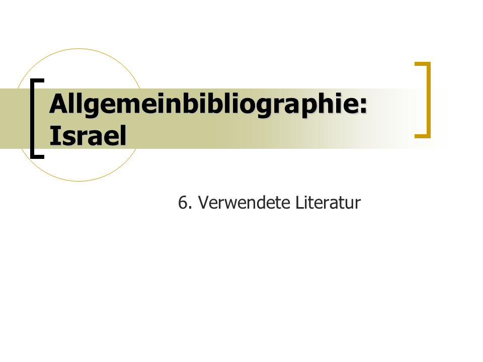 Allgemeinbibliographie: Israel 6. Verwendete Literatur