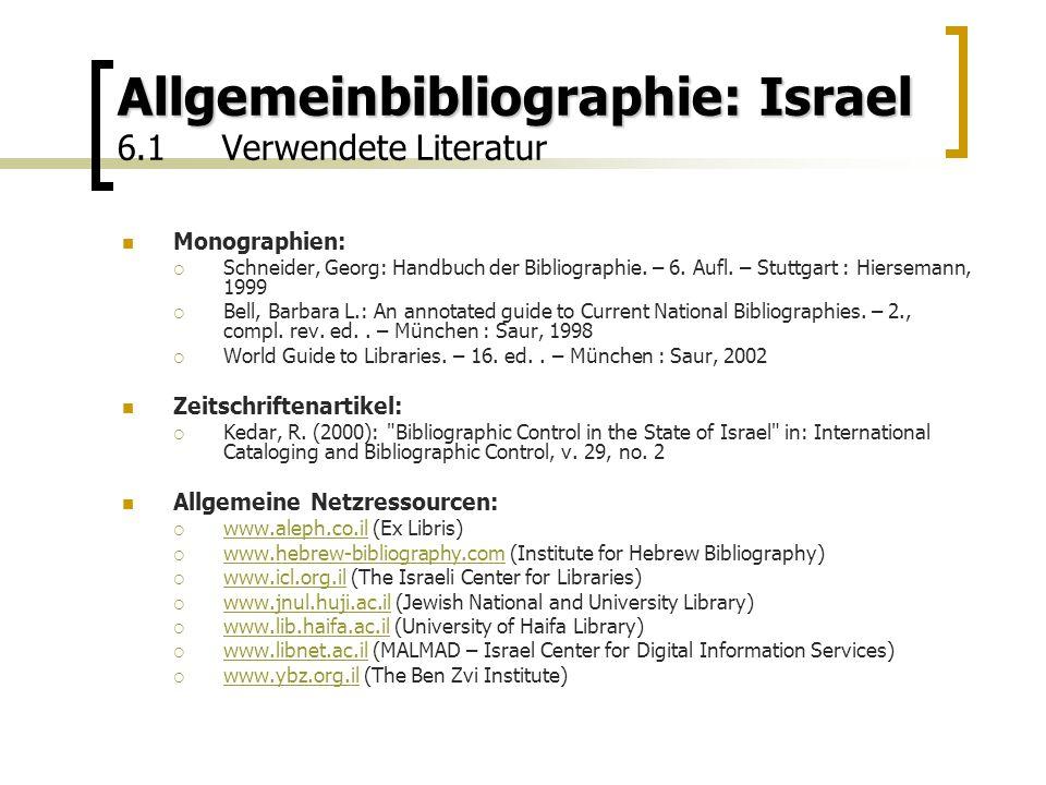 Allgemeinbibliographie: Israel Allgemeinbibliographie: Israel 6.1Verwendete Literatur Monographien:  Schneider, Georg: Handbuch der Bibliographie.