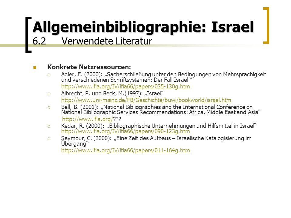 Allgemeinbibliographie: Israel Allgemeinbibliographie: Israel 6.2Verwendete Literatur Konkrete Netzressourcen:  Adler, E.