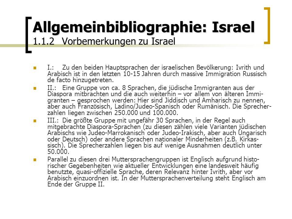 Allgemeinbibliographie: Israel Allgemeinbibliographie: Israel 1.1.2Vorbemerkungen zu Israel I.:Zu den beiden Hauptsprachen der israelischen Bevölkerung: Ivrith und Arabisch ist in den letzten 10-15 Jahren durch massive Immigration Russisch de facto hinzugetreten.