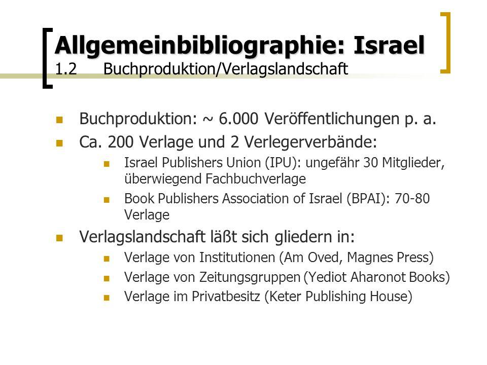Allgemeinbibliographie: Israel Allgemeinbibliographie: Israel 1.2Buchproduktion/Verlagslandschaft Buchproduktion: ~ 6.000 Veröffentlichungen p.