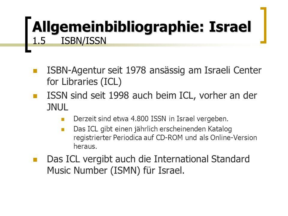 Allgemeinbibliographie: Israel Allgemeinbibliographie: Israel 1.5ISBN/ISSN ISBN-Agentur seit 1978 ansässig am Israeli Center for Libraries (ICL) ISSN sind seit 1998 auch beim ICL, vorher an der JNUL Derzeit sind etwa 4.800 ISSN in Israel vergeben.