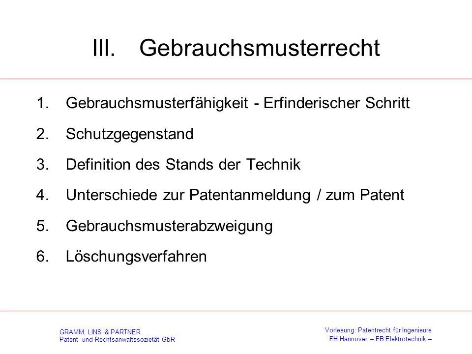 GRAMM, LINS & PARTNER Patent- und Rechtsanwaltssozietät GbR Vorlesung: Patentrecht für Ingenieure FH Hannover – FB Elektrotechnik – Gebrauchsmusterfähigkeit - § 1 GebrMG (1)Als Gebrauchsmuster werden Erfindungen geschützt, die neu sind, auf einem erfinderischen Schritt beruhen und gewerblich anwendbar sind.