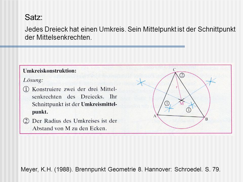 Satz: Jedes Dreieck hat einen Umkreis. Sein Mittelpunkt ist der Schnittpunkt der Mittelsenkrechten. Meyer, K.H. (1988). Brennpunkt Geometrie 8. Hannov