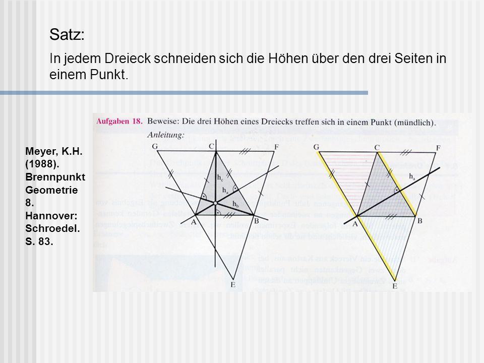 Satz: In jedem Dreieck schneiden sich die Höhen über den drei Seiten in einem Punkt. Meyer, K.H. (1988). Brennpunkt Geometrie 8. Hannover: Schroedel.