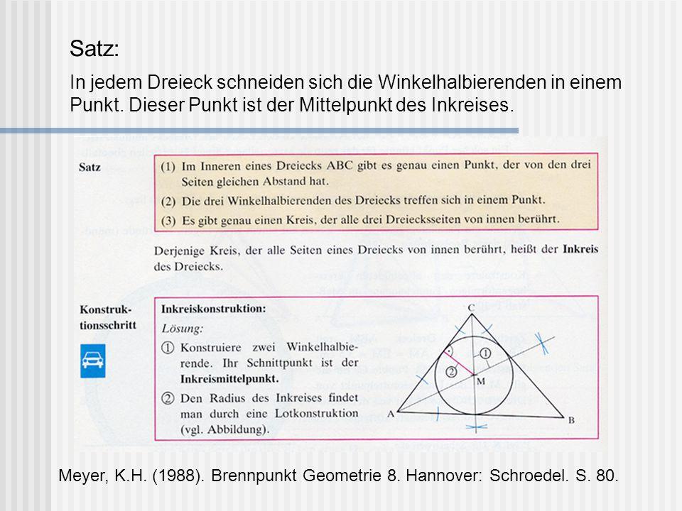Satz: In jedem Dreieck schneiden sich die Winkelhalbierenden in einem Punkt. Dieser Punkt ist der Mittelpunkt des Inkreises. Meyer, K.H. (1988). Brenn
