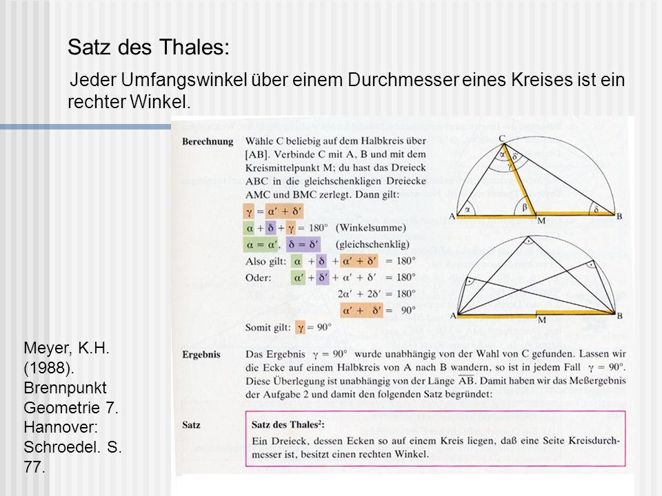 Satz des Thales: Jeder Umfangswinkel über einem Durchmesser eines Kreises ist ein rechter Winkel. Meyer, K.H. (1988). Brennpunkt Geometrie 7. Hannover