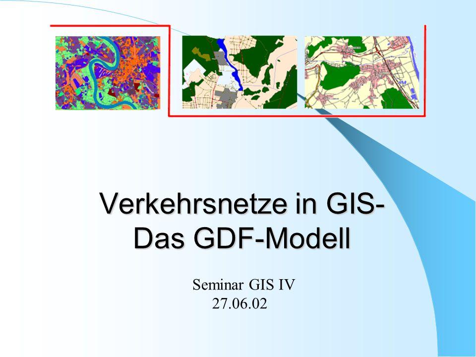 Verkehrsnetze in GIS- Das GDF-Modell Seminar GIS IV 27.06.02