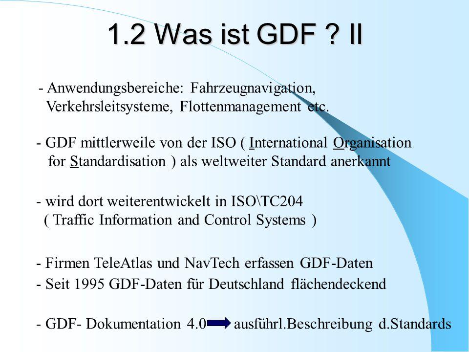 - wird dort weiterentwickelt in ISO\TC204 ( Traffic Information and Control Systems ) - Firmen TeleAtlas und NavTech erfassen GDF-Daten - Seit 1995 GD