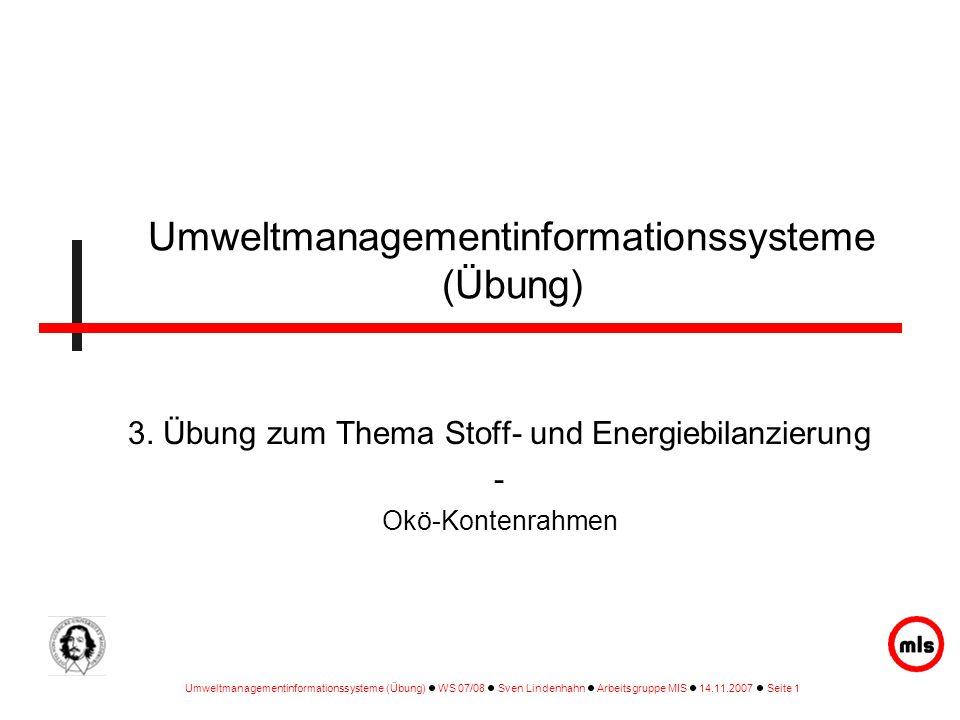 Umweltmanagementinformationssysteme (Übung) WS 07/08 Sven Lindenhahn Arbeitsgruppe MIS 14.11.2007 Seite 1 Umweltmanagementinformationssysteme (Übung)