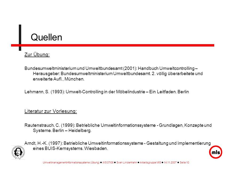 Umweltmanagementinformationssysteme (Übung) WS 07/08 Sven Lindenhahn Arbeitsgruppe MIS 14.11.2007 Seite 10 Quellen Zur Übung: Bundesumweltministerium
