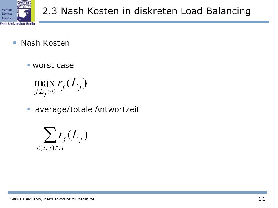 11 Slawa Belousow, belousow@inf.fu-berlin.de 2.3 Nash Kosten in diskreten Load Balancing Nash Kosten  worst case  average/totale Antwortzeit