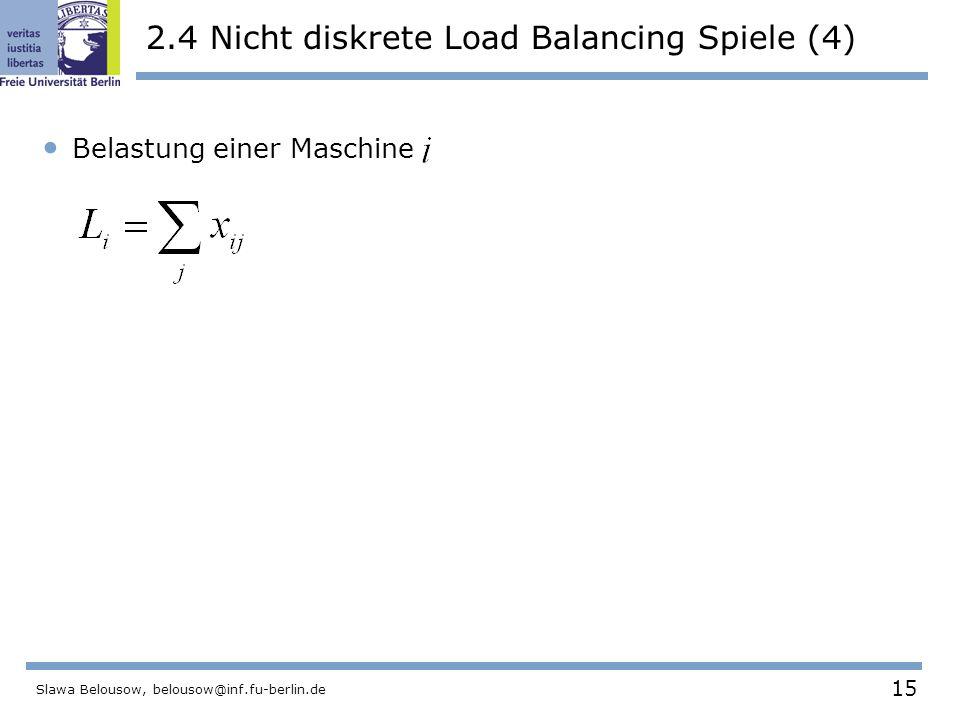 15 Slawa Belousow, belousow@inf.fu-berlin.de 2.4 Nicht diskrete Load Balancing Spiele (4) Belastung einer Maschine
