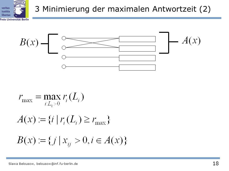 18 Slawa Belousow, belousow@inf.fu-berlin.de 3 Minimierung der maximalen Antwortzeit (2)