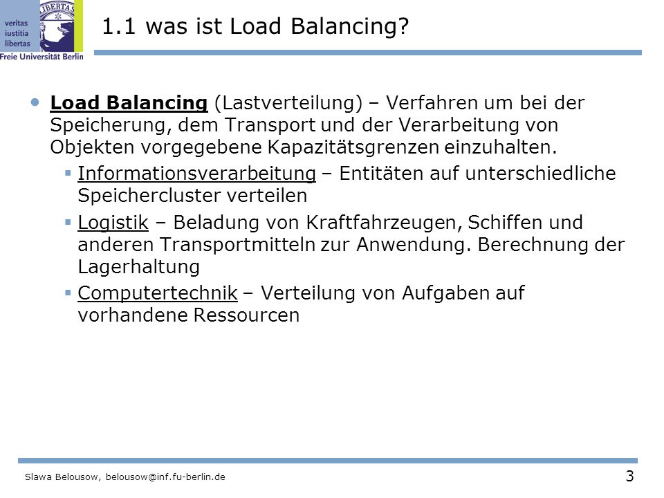 3 Slawa Belousow, belousow@inf.fu-berlin.de 1.1 was ist Load Balancing.