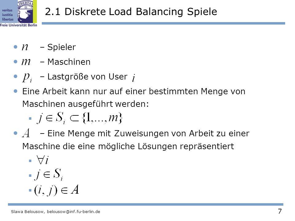 "28 Slawa Belousow, belousow@inf.fu-berlin.de 6 Quellen Script  http://www.cs.cornell.edu/courses/cs684/2005fa/ http://www.cs.cornell.edu/courses/cs684/2005fa/ Load Balancing  http://de.wikipedia.org/wiki/Load_Balancing http://de.wikipedia.org/wiki/Load_Balancing  http://www.elektronik- kompendium.de/sites/net/0906201.htm http://www.elektronik- kompendium.de/sites/net/0906201.htm Algorithmen  http://de.wikipedia.org/wiki/Fluss_(Graphentheorie) http://de.wikipedia.org/wiki/Fluss_(Graphentheorie)  http://de.wikipedia.org/wiki/Binäre_Suche http://de.wikipedia.org/wiki/Binäre_Suche Spieltheorie  http://de.wikipedia.org/wiki/Spieltheorie http://de.wikipedia.org/wiki/Spieltheorie  http://www.gametheory.net/ http://www.gametheory.net/ ""Optimal Load Balancing in Distributed Computer Systems , 1997, Springer Verlag London"