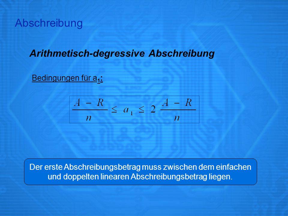 Arithmetisch-degressive Abschreibung Bedingungen für a 1 : Der erste Abschreibungsbetrag muss zwischen dem einfachen und doppelten linearen Abschreibu