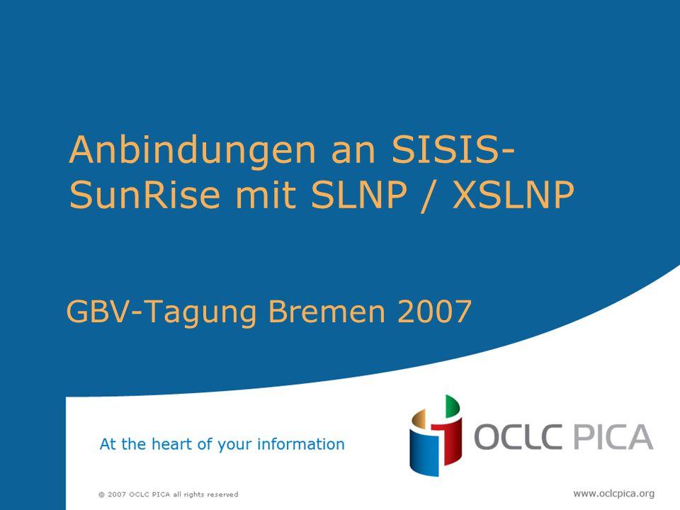 Anbindungen an SISIS- SunRise mit SLNP / XSLNP GBV-Tagung Bremen 2007