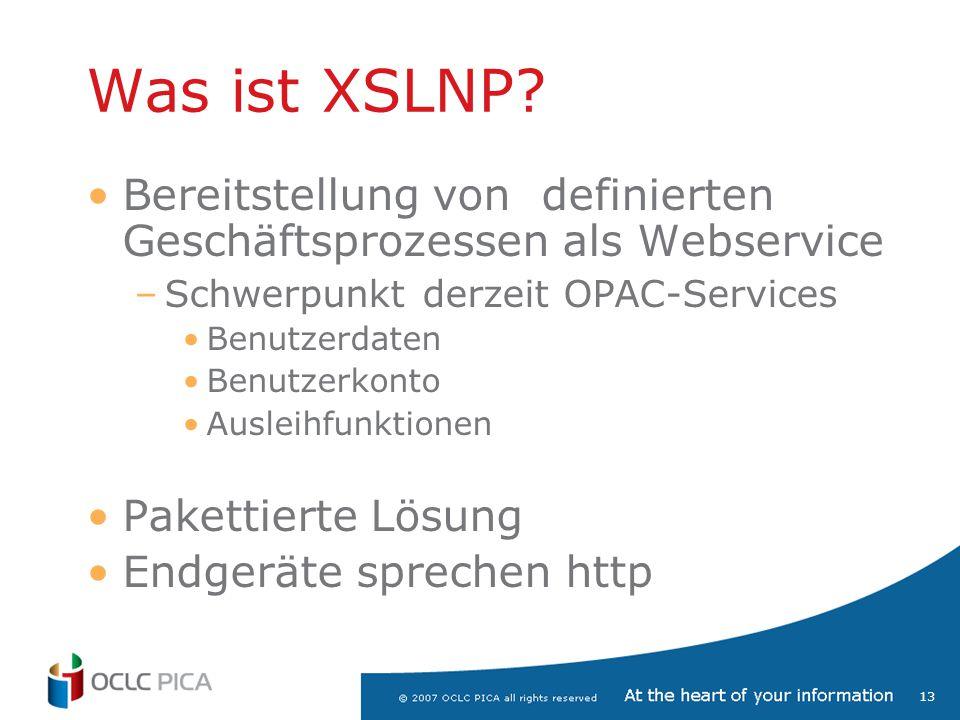 13 Was ist XSLNP? Bereitstellung von definierten Geschäftsprozessen als Webservice –Schwerpunkt derzeit OPAC-Services Benutzerdaten Benutzerkonto Ausl