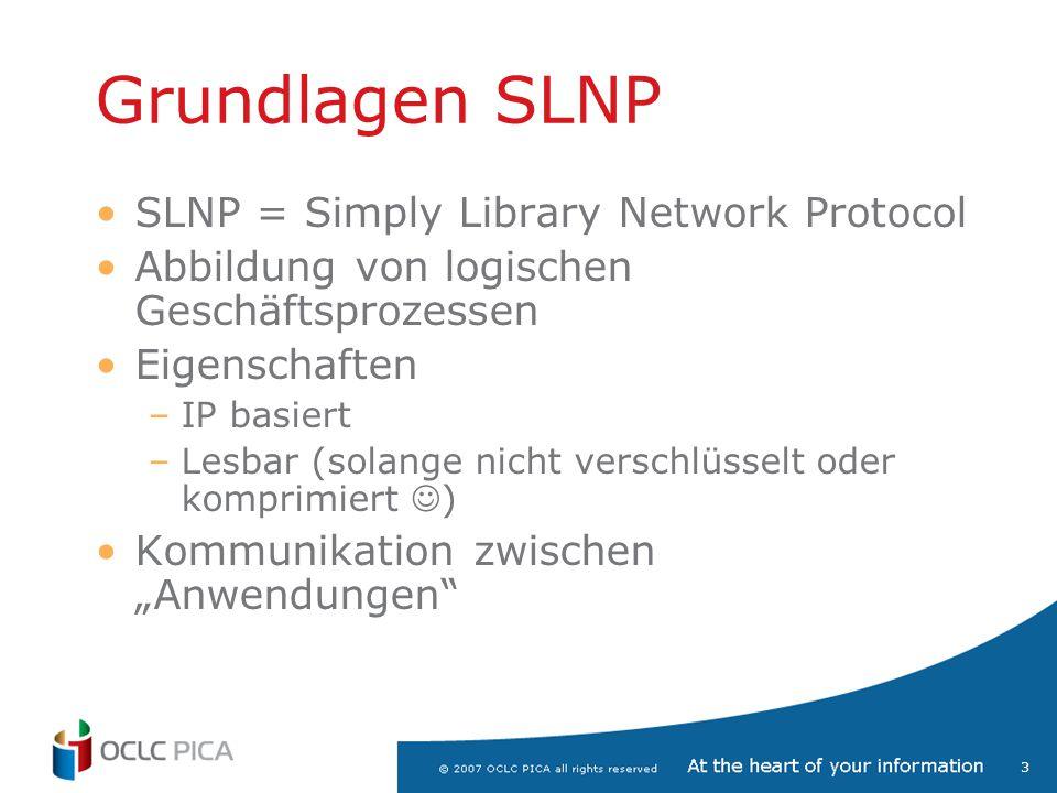 3 Grundlagen SLNP SLNP = Simply Library Network Protocol Abbildung von logischen Geschäftsprozessen Eigenschaften –IP basiert –Lesbar (solange nicht v