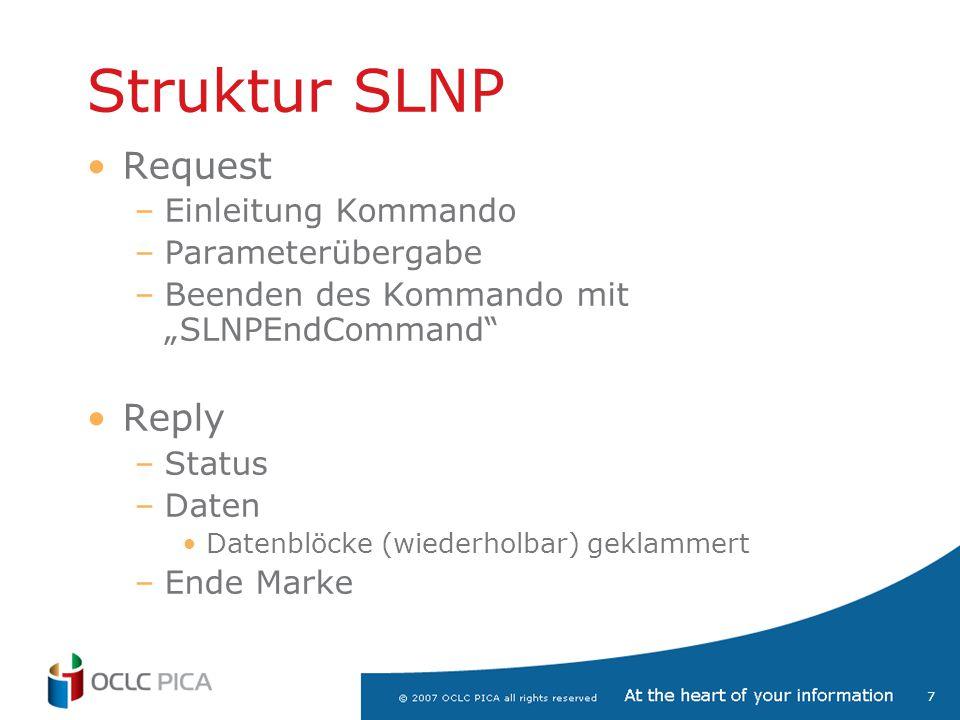 """7 Struktur SLNP Request –Einleitung Kommando –Parameterübergabe –Beenden des Kommando mit """"SLNPEndCommand"""" Reply –Status –Daten Datenblöcke (wiederhol"""