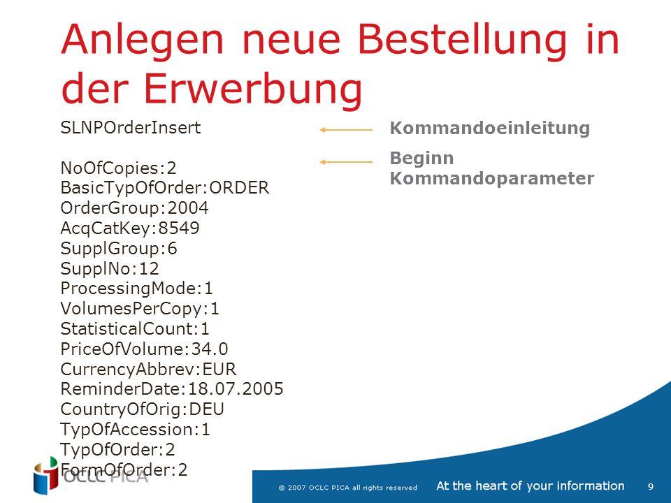 9 Anlegen neue Bestellung in der Erwerbung SLNPOrderInsert NoOfCopies:2 BasicTypOfOrder:ORDER OrderGroup:2004 AcqCatKey:8549 SupplGroup:6 SupplNo:12 P