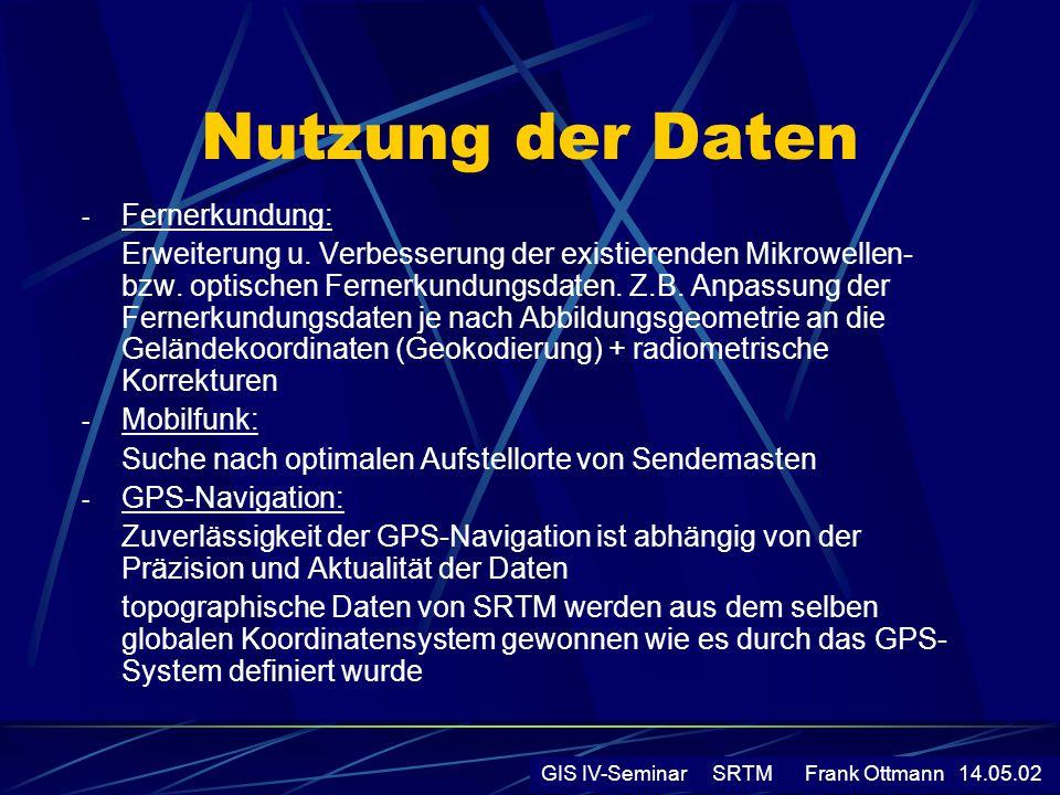 Nutzung der Daten - Fernerkundung: Erweiterung u. Verbesserung der existierenden Mikrowellen- bzw. optischen Fernerkundungsdaten. Z.B. Anpassung der F