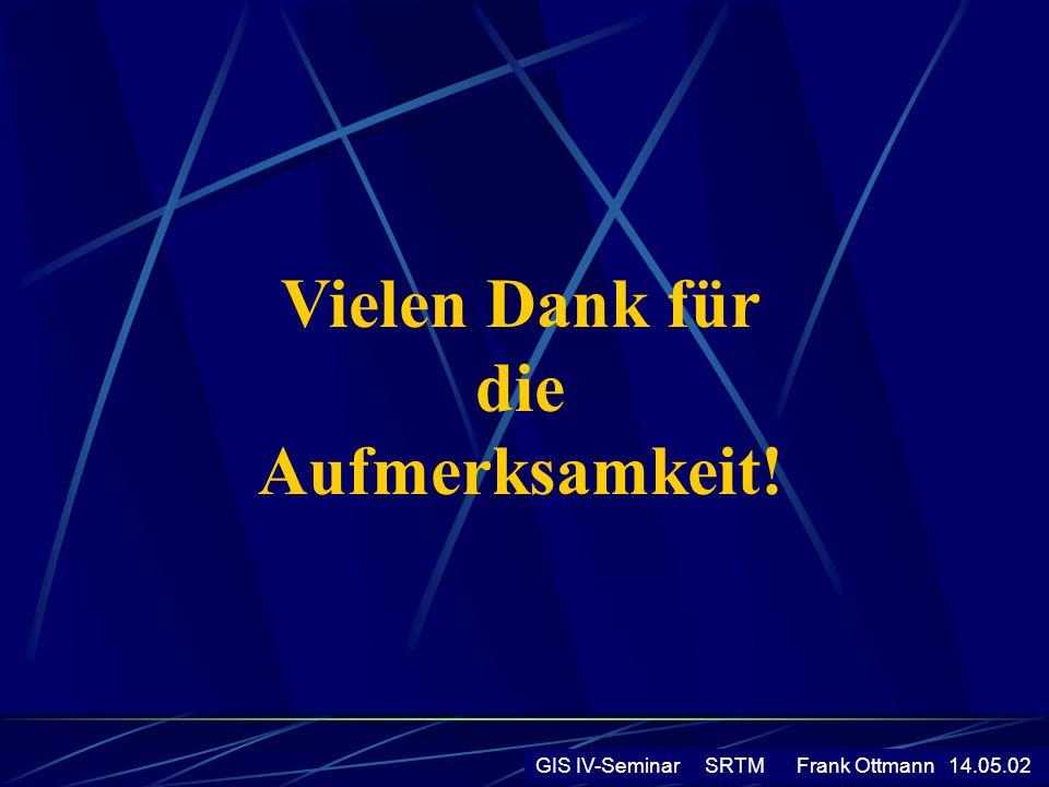 GIS IV-Seminar SRTM Frank Ottmann 14.05.02 Vielen Dank für die Aufmerksamkeit!