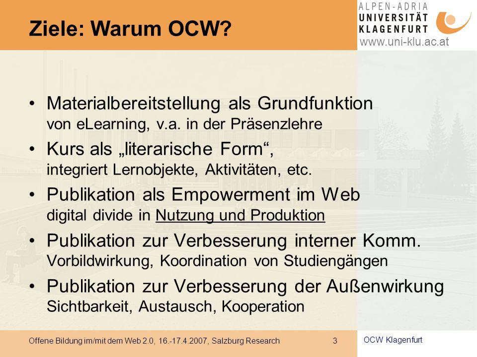 www.uni-klu.ac.at Offene Bildung im/mit dem Web 2.0, 16.-17.4.2007, Salzburg Research 3 OCW Klagenfurt Ziele: Warum OCW.