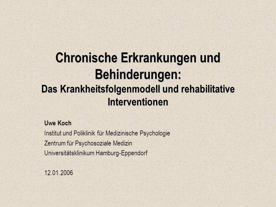 Chronische Erkrankungen und Behinderungen: Das Krankheitsfolgenmodell und rehabilitative Interventionen Uwe Koch Institut und Poliklinik für Medizinis
