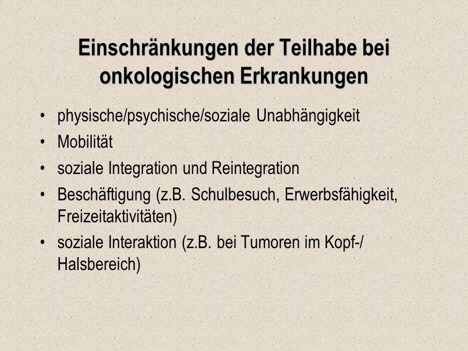 Einschränkungen der Teilhabe bei onkologischen Erkrankungen physische/psychische/soziale Unabhängigkeit Mobilität soziale Integration und Reintegratio