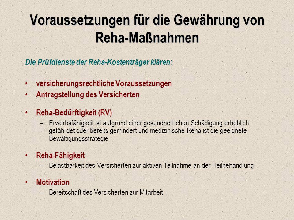 Voraussetzungen für die Gewährung von Reha-Maßnahmen Die Prüfdienste der Reha-Kostenträger klären: versicherungsrechtliche Voraussetzungen versicherun