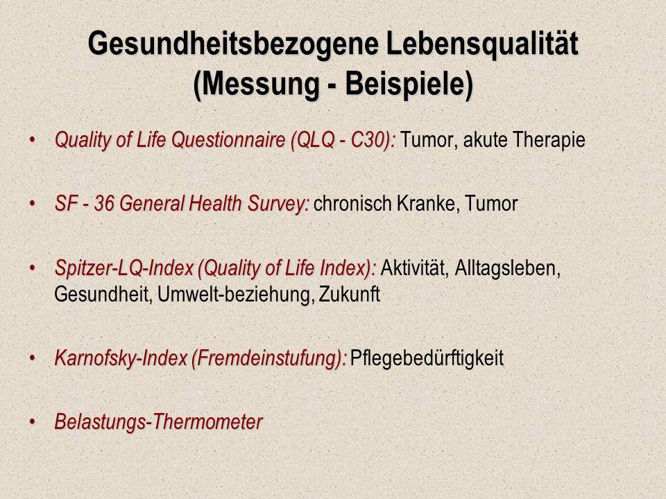 Gesundheitsbezogene Lebensqualität (Messung - Beispiele) Quality of Life Questionnaire (QLQ - C30): Quality of Life Questionnaire (QLQ - C30): Tumor,