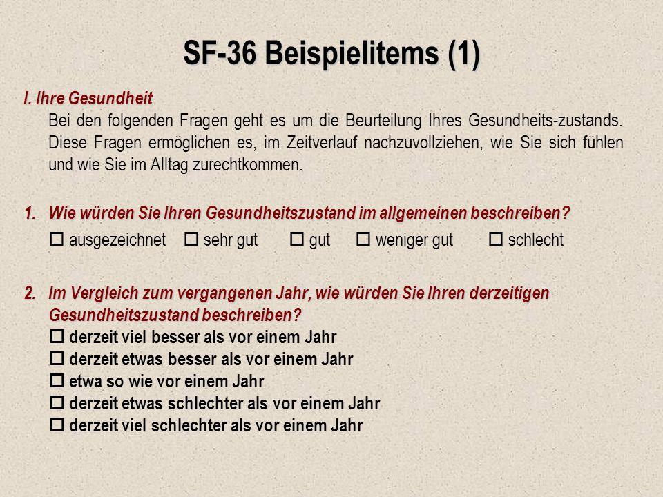 SF-36 Beispielitems (1) I. Ihre Gesundheit Bei den folgenden Fragen geht es um die Beurteilung Ihres Gesundheits-zustands. Diese Fragen ermöglichen es