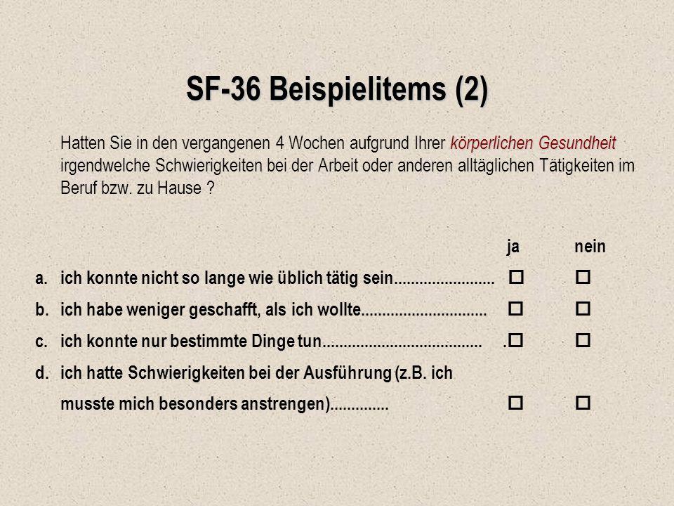 SF-36 Beispielitems (2) körperlichen Gesundheit Hatten Sie in den vergangenen 4 Wochen aufgrund Ihrer körperlichen Gesundheit irgendwelche Schwierigke