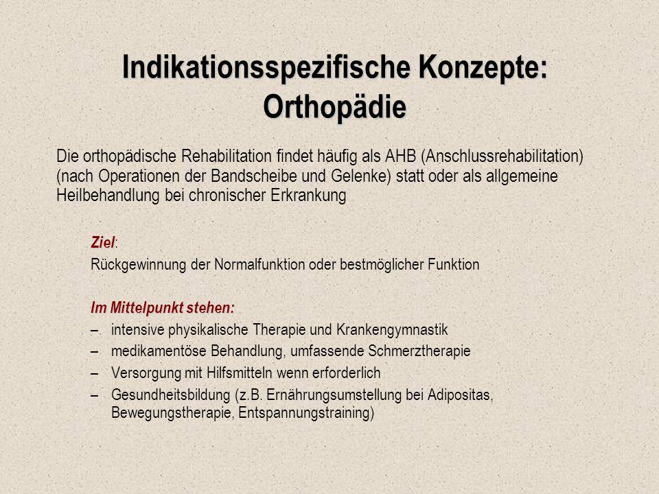 Indikationsspezifische Konzepte: Orthopädie Die orthopädische Rehabilitation findet häufig als AHB (Anschlussrehabilitation) (nach Operationen der Ban