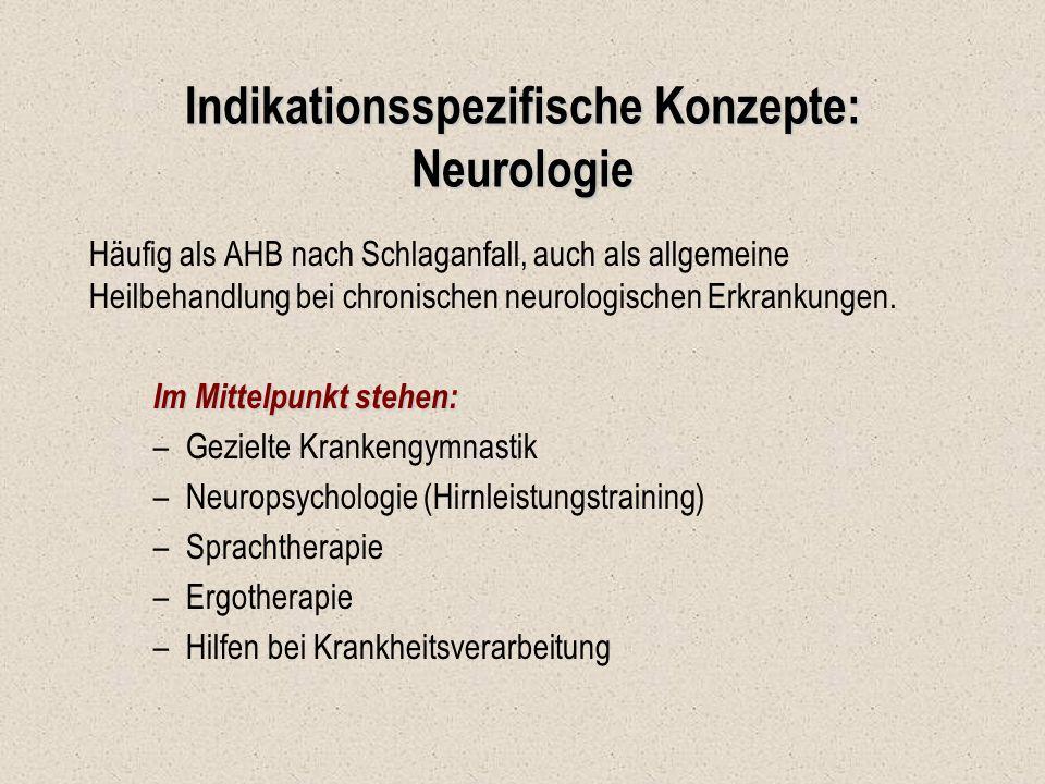 Indikationsspezifische Konzepte: Neurologie Häufig als AHB nach Schlaganfall, auch als allgemeine Heilbehandlung bei chronischen neurologischen Erkran