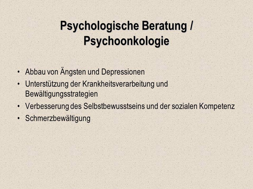 Psychologische Beratung / Psychoonkologie Abbau von Ängsten und Depressionen Unterstützung der Krankheitsverarbeitung und Bewältigungsstrategien Verbe