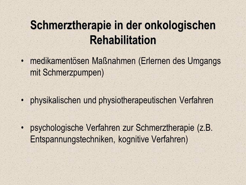 Schmerztherapie in der onkologischen Rehabilitation medikamentösen Maßnahmen (Erlernen des Umgangs mit Schmerzpumpen) physikalischen und physiotherape