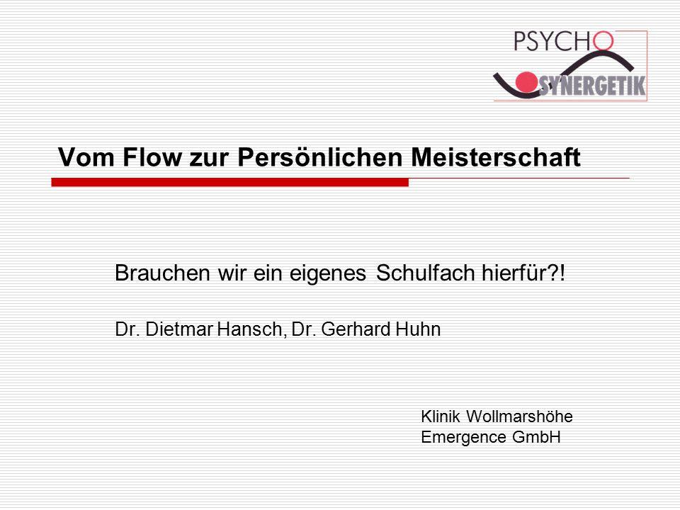 Klinik Wollmarshöhe Emergence GmbH Vom Flow zur Persönlichen Meisterschaft Brauchen wir ein eigenes Schulfach hierfür?! Dr. Dietmar Hansch, Dr. Gerhar