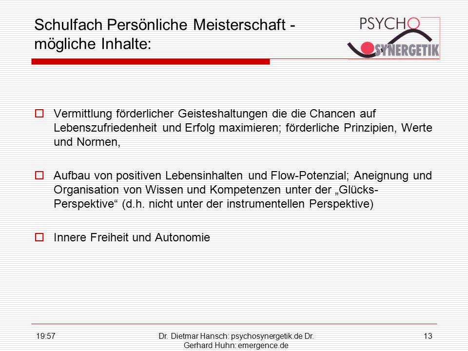 19:59Dr. Dietmar Hansch: psychosynergetik.de Dr. Gerhard Huhn: emergence.de 13 Schulfach Persönliche Meisterschaft - mögliche Inhalte:  Vermittlung f