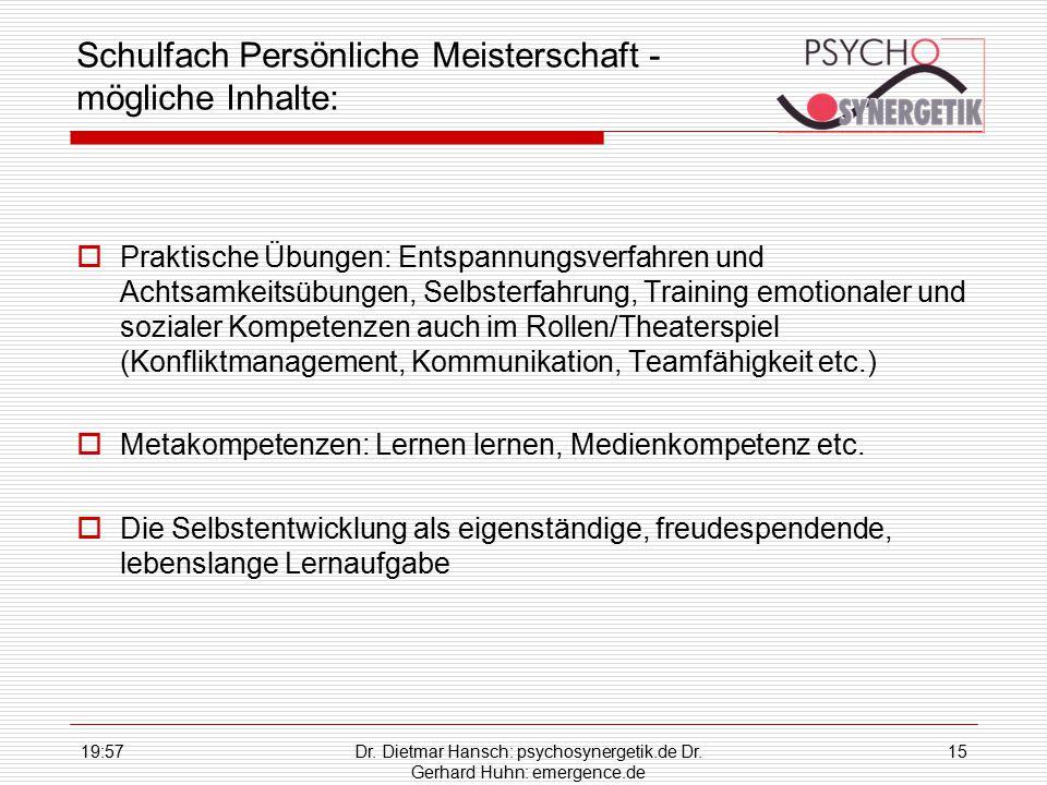 19:59Dr. Dietmar Hansch: psychosynergetik.de Dr. Gerhard Huhn: emergence.de 15 Schulfach Persönliche Meisterschaft - mögliche Inhalte:  Praktische Üb