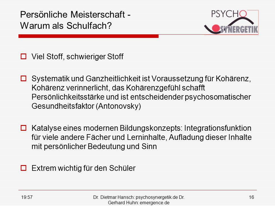 19:59Dr. Dietmar Hansch: psychosynergetik.de Dr. Gerhard Huhn: emergence.de 16 Persönliche Meisterschaft - Warum als Schulfach?  Viel Stoff, schwieri