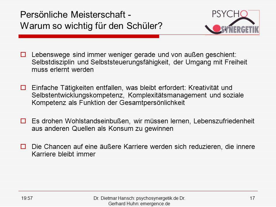 19:59Dr. Dietmar Hansch: psychosynergetik.de Dr. Gerhard Huhn: emergence.de 17 Persönliche Meisterschaft - Warum so wichtig für den Schüler?  Lebensw