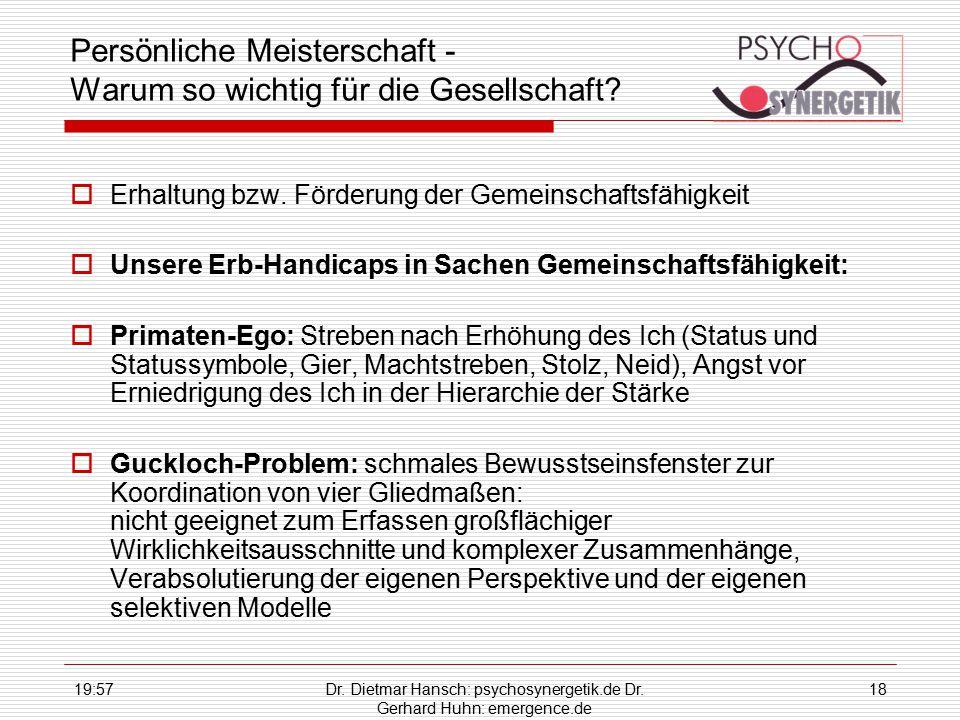19:59Dr. Dietmar Hansch: psychosynergetik.de Dr. Gerhard Huhn: emergence.de 18 Persönliche Meisterschaft - Warum so wichtig für die Gesellschaft?  Er