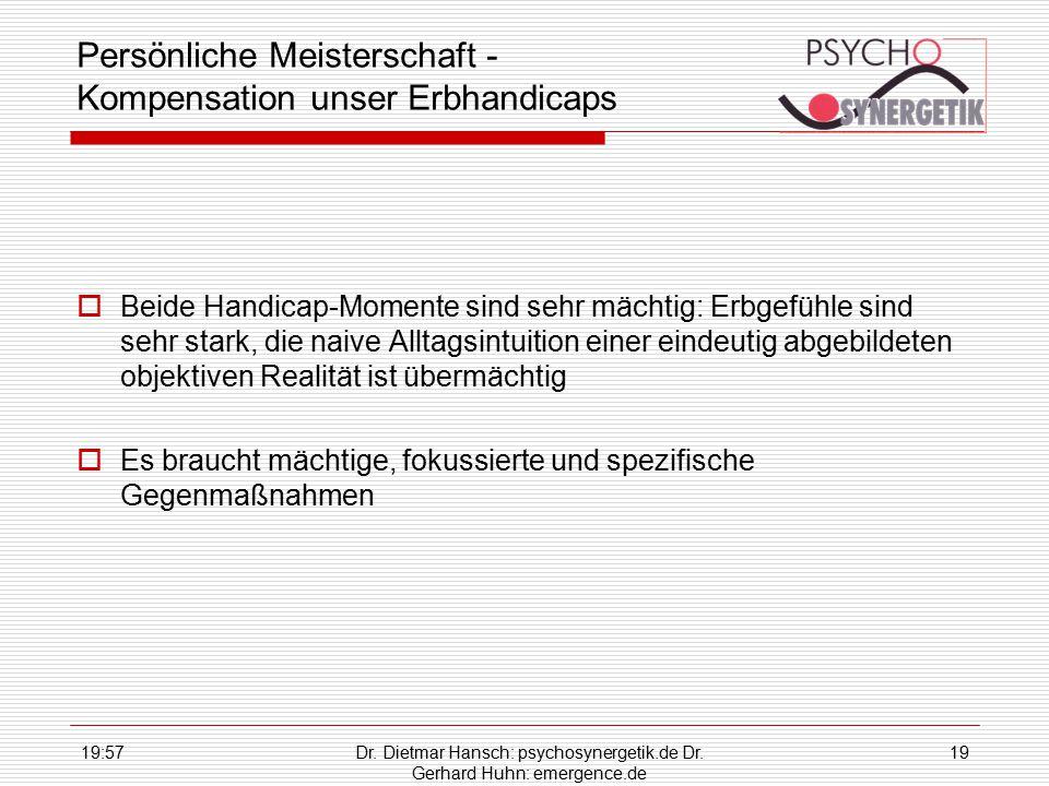 19:59Dr. Dietmar Hansch: psychosynergetik.de Dr. Gerhard Huhn: emergence.de 19 Persönliche Meisterschaft - Kompensation unser Erbhandicaps  Beide Han